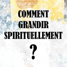 Comment grandir spirituellement ?