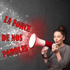 La force de nos paroles
