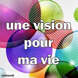 Une vision pour ma vie