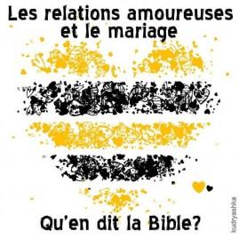 Les relations amoureuses et le mariage. Qu'en dit la Bible?